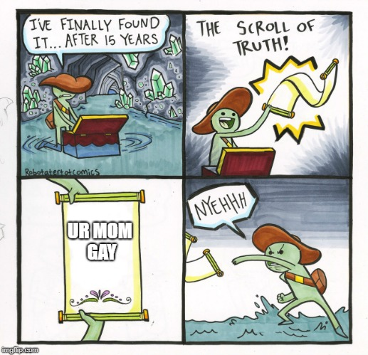 The Scroll Of Truth Meme | UR MOM GAY | image tagged in memes,the scroll of truth | made w/ Imgflip meme maker