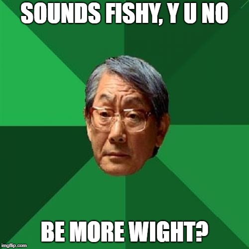 SOUNDS FISHY, Y U NO BE MORE WIGHT? | made w/ Imgflip meme maker