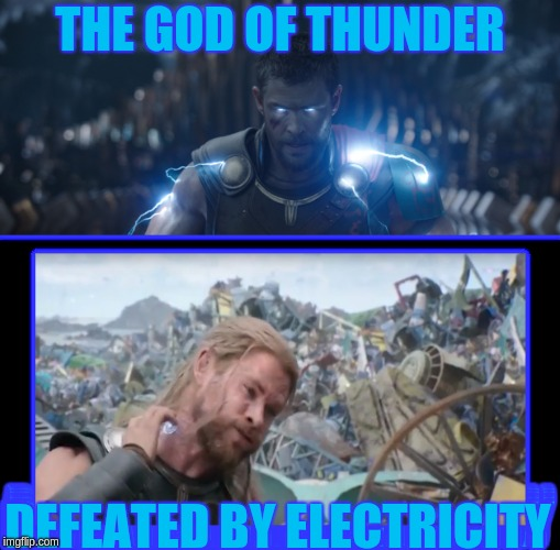 MCU Logic |  THE GOD OF THUNDER; DEFEATED BY ELECTRICITY | image tagged in thor,thor ragnarok,electricity,thunder | made w/ Imgflip meme maker