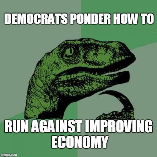 Dinosaur ponder | DEMOCRATS PONDER HOW TO RUN AGAINST IMPROVING ECONOMY | image tagged in dinosaur ponder | made w/ Imgflip meme maker