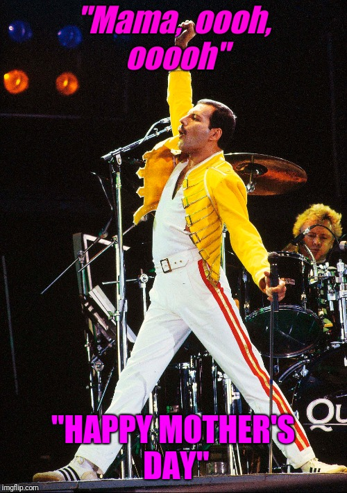 "Happy Mother's day | ""Mama,  oooh, ooooh"" ""HAPPY MOTHER'S DAY"" 