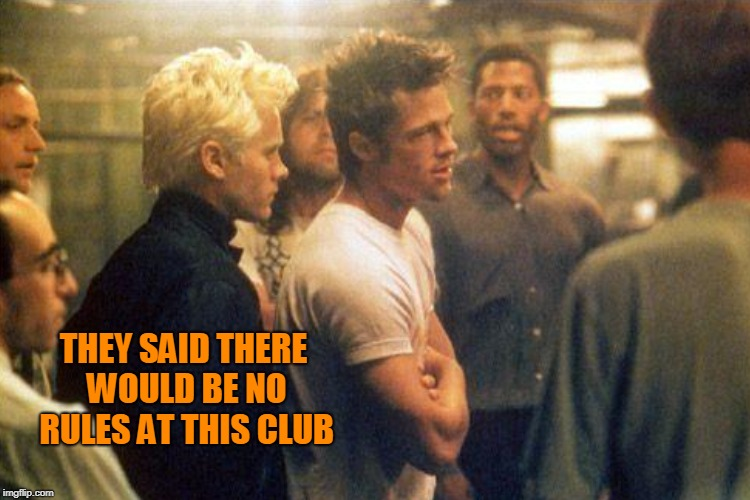 THEY SAID THERE WOULD BE NO RULES AT THIS CLUB | made w/ Imgflip meme maker