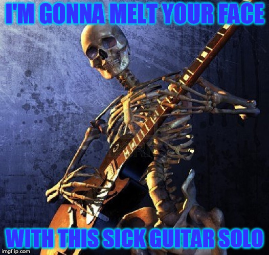 I'M GONNA MELT YOUR FACE WITH THIS SICK GUITAR SOLO | made w/ Imgflip meme maker