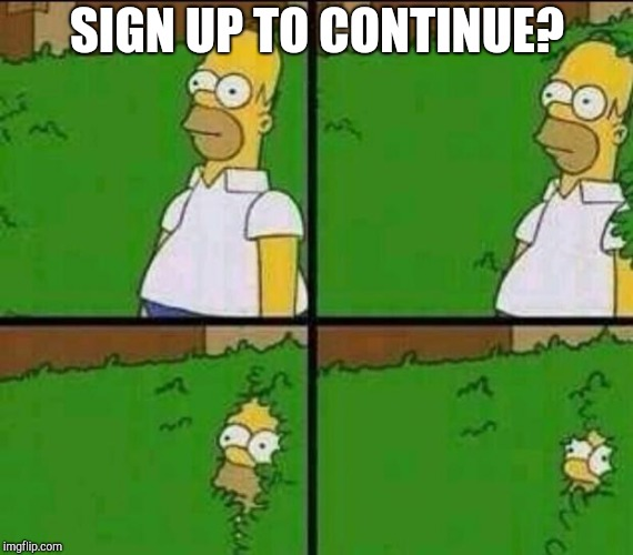 When they want my email | SIGN UP TO CONTINUE? | image tagged in homer simpson in bush - large | made w/ Imgflip meme maker
