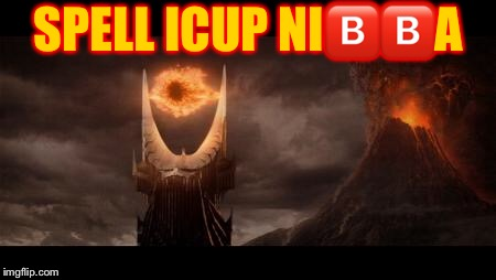 SPELL ICUP NI | SPELL ICUP NI | image tagged in memes,nia | made w/ Imgflip meme maker