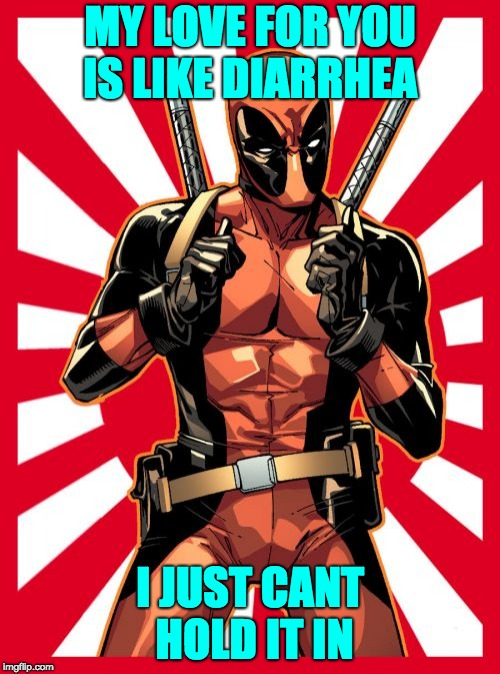 Deadpool Pick Up Lines | MY LOVE FOR YOU IS LIKE DIARRHEA I JUST CANT HOLD IT IN | image tagged in memes,deadpool pick up lines | made w/ Imgflip meme maker