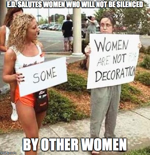 Women's History Month 2018 | E.D. SALUTES WOMEN WHO WILL NOT BE SILENCED BY OTHER WOMEN | image tagged in women,memes,feminism,encyclopedia dramatica | made w/ Imgflip meme maker