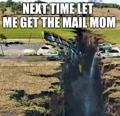 NEXT TIME LET ME GET THE MAIL MOM | made w/ Imgflip meme maker