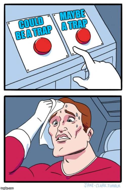 Two Buttons Meme | COULD BE A TRAP MAYBE A TRAP | image tagged in memes,two buttons | made w/ Imgflip meme maker