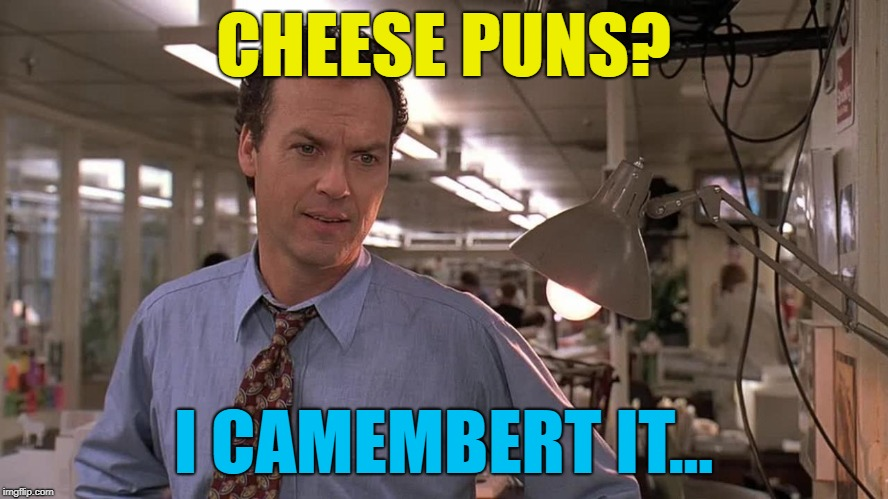 CHEESE PUNS? I CAMEMBERT IT... | made w/ Imgflip meme maker