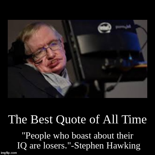 "The Most Inspirational Quote of All Time | The Best Quote of All Time | ""People who boast about their IQ are losers.""-Stephen Hawking 