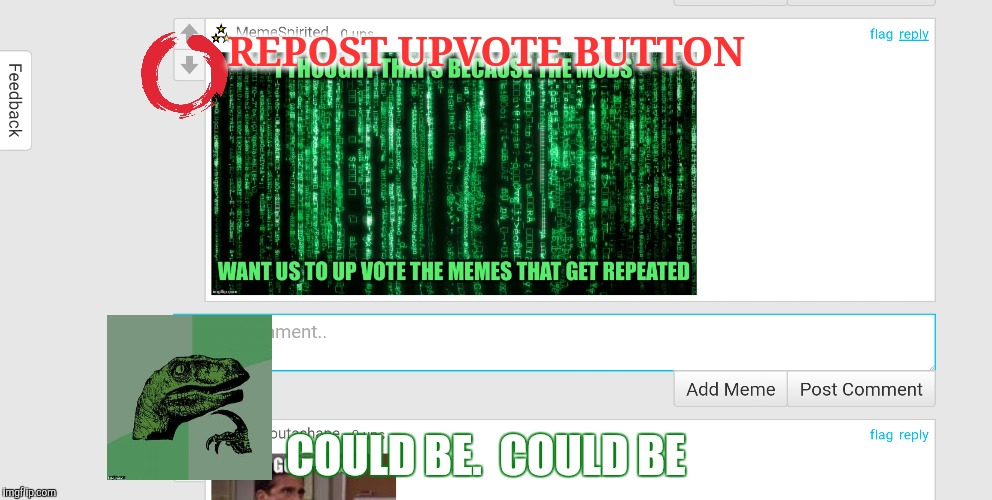 REPOST UPVOTE BUTTON COULD BE.  COULD BE | made w/ Imgflip meme maker