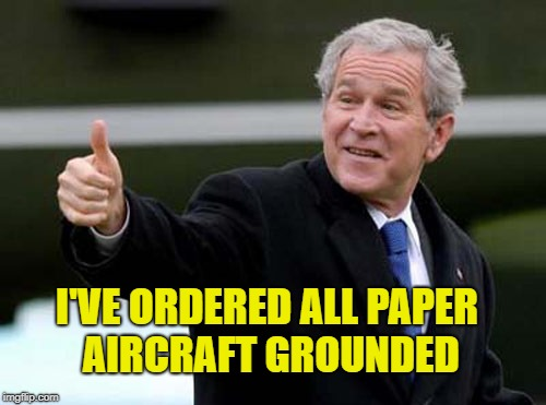 I'VE ORDERED ALL PAPER AIRCRAFT GROUNDED | made w/ Imgflip meme maker