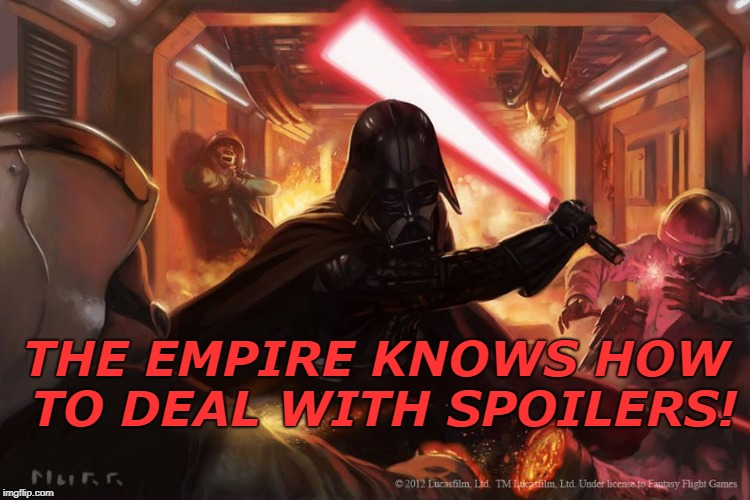 Spoiler Alert! | THE EMPIRE KNOWS HOW TO DEAL WITH SPOILERS! | image tagged in darth vader,spoilers,star wars | made w/ Imgflip meme maker