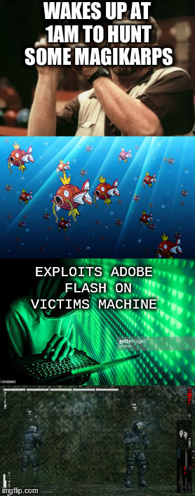 jake the hacker | WAKES UP AT 1AM TO HUNT SOME MAGIKARPS EXPLOITS ADOBE FLASH ON VICTIMS MACHINE | image tagged in hack,magikarp,pokemon,death | made w/ Imgflip meme maker