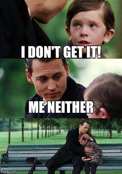 Finding Neverland Meme | I DON'T GET IT! ME NEITHER | image tagged in memes,finding neverland | made w/ Imgflip meme maker