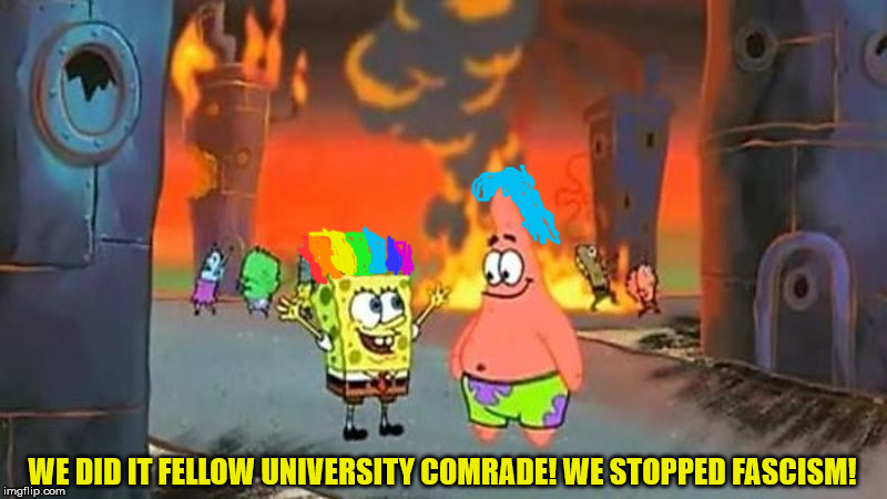 WE DID IT FELLOW UNIVERSITY COMRADE! WE STOPPED FASCISM! | image tagged in spongebob,patrick star,city,university,liberals,sjw | made w/ Imgflip meme maker