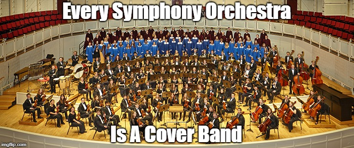 """Every Symphony Orchestra Is A Cover Band"" 