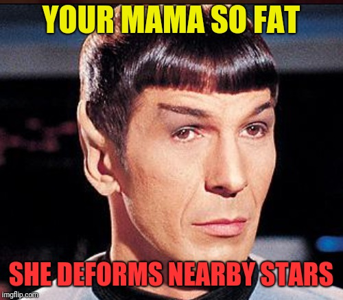 YOUR MAMA SO FAT SHE DEFORMS NEARBY STARS | made w/ Imgflip meme maker