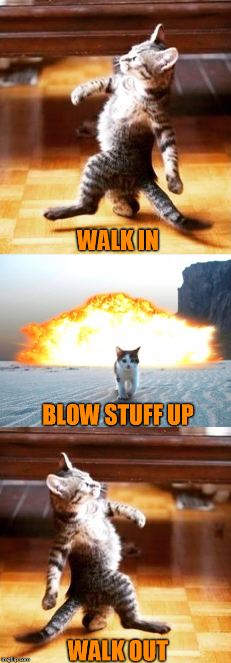 WALK IN WALK OUT BLOW STUFF UP | made w/ Imgflip meme maker