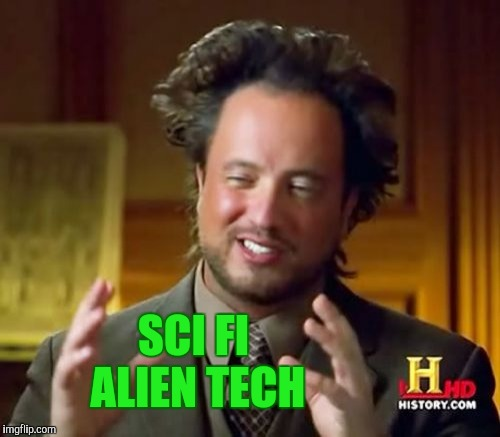 Ancient Aliens Meme | SCI FI ALIEN TECH | image tagged in memes,ancient aliens | made w/ Imgflip meme maker