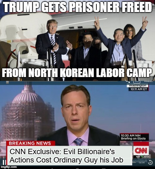 CNN's Being CNN | TRUMP GETS PRISONER FREED FROM NORTH KOREAN LABOR CAMP CNN Exclusive: Evil Billionaire's Actions Cost Ordinary Guy his Job | image tagged in cnn fake news,donald trump,north korea,prisoners,media bias | made w/ Imgflip meme maker