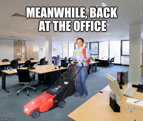 MEANWHILE, BACK AT THE OFFICE | made w/ Imgflip meme maker