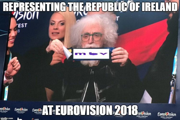 Kevin Shields announces MBV will be representing Ireland  | REPRESENTING THE REPUBLIC OF IRELAND AT EUROVISION 2018 | image tagged in shoegaze meme,kevin shields,mbv,my bloody valentine,shoegaze memes,shoegazing | made w/ Imgflip meme maker