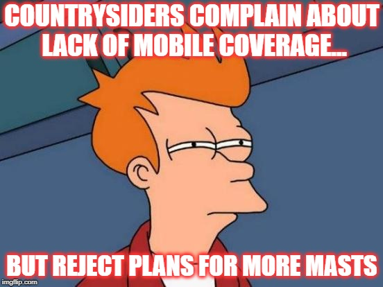 Futurama Fry Meme | COUNTRYSIDERS COMPLAIN ABOUT LACK OF MOBILE COVERAGE... BUT REJECT PLANS FOR MORE MASTS | image tagged in memes,futurama fry | made w/ Imgflip meme maker