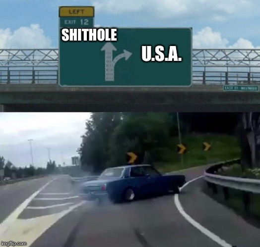 Left Exit 12 Off Ramp Meme | SHITHOLE U.S.A. | image tagged in memes,left exit 12 off ramp | made w/ Imgflip meme maker