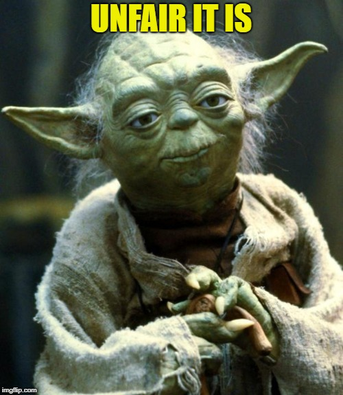 Star Wars Yoda Meme | UNFAIR IT IS | image tagged in memes,star wars yoda | made w/ Imgflip meme maker