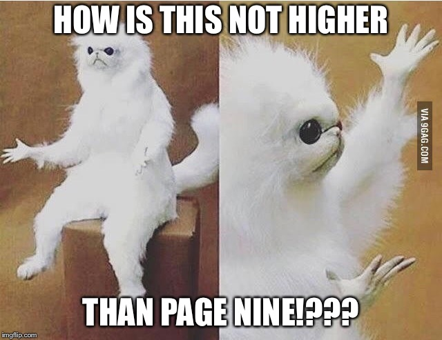 HOW IS THIS NOT HIGHER THAN PAGE NINE!??? | made w/ Imgflip meme maker