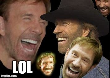 Chuck Norris LOL | LOL | image tagged in chuck norris lol | made w/ Imgflip meme maker