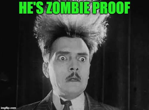 reaction | HE'S ZOMBIE PROOF | image tagged in reaction | made w/ Imgflip meme maker