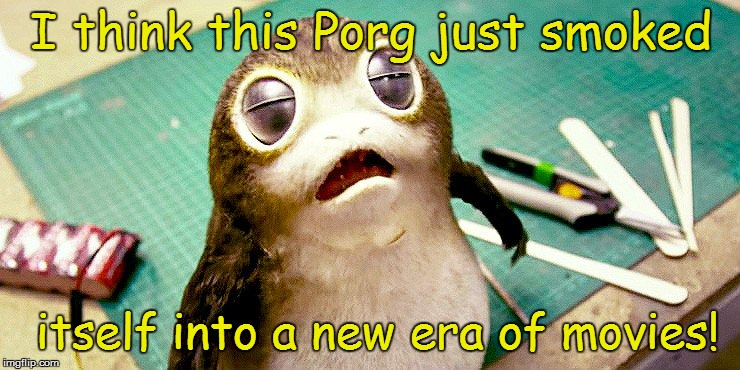 I think this Porg just smoked itself into a new era of movies! | image tagged in high porg af | made w/ Imgflip meme maker