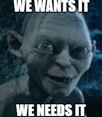 Upvotes for Gollum  | WE WANTS IT WE NEEDS IT | image tagged in gollum lord of the rings,memes,upvotes,gollum,my precious | made w/ Imgflip meme maker