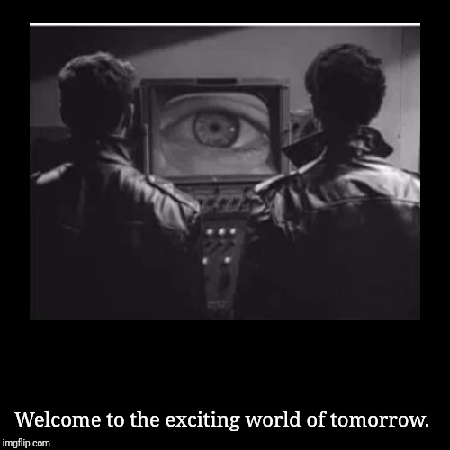 Welcome to the exciting world of tomorrow. | image tagged in funny,demotivationals | made w/ Imgflip demotivational maker