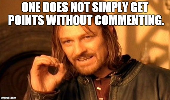 One Does Not Simply Meme | ONE DOES NOT SIMPLY GET POINTS WITHOUT COMMENTING. | image tagged in memes,one does not simply | made w/ Imgflip meme maker