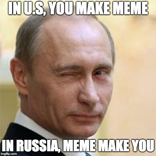 Putin Winking | IN U.S, YOU MAKE MEME IN RUSSIA, MEME MAKE YOU | image tagged in putin winking | made w/ Imgflip meme maker