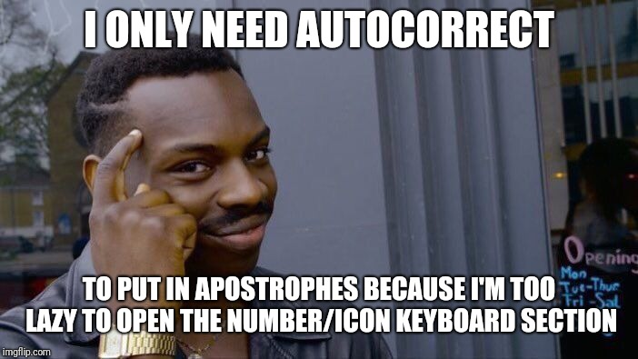 Roll Safe Think About It Meme | I ONLY NEED AUTOCORRECT TO PUT IN APOSTROPHES BECAUSE I'M TOO LAZY TO OPEN THE NUMBER/ICON KEYBOARD SECTION | image tagged in memes,roll safe think about it | made w/ Imgflip meme maker
