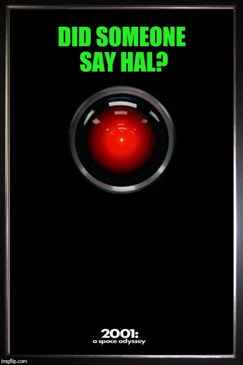 DID SOMEONE SAY HAL? | made w/ Imgflip meme maker
