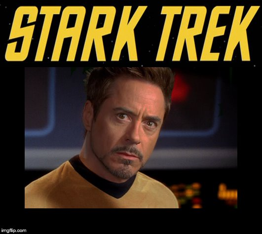 Star Trek Tony Stark | image tagged in iron man | made w/ Imgflip meme maker