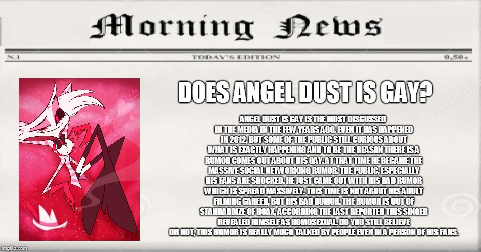 Does Angel Dust Is Gay? | DOES ANGEL DUST IS GAY? ANGEL DUST IS GAY IS THE MOST DISCUSSED IN THE MEDIA IN THE FEW YEARS AGO. EVEN IT HAS HAPPENED IN 2012, BUT SOME OF | image tagged in does bruno mars is gay,hazbin hotel,angel,meme,funny | made w/ Imgflip meme maker