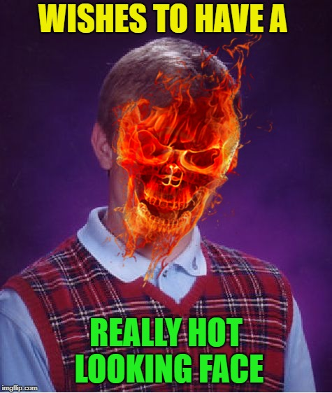 WISHES TO HAVE A REALLY HOT LOOKING FACE | made w/ Imgflip meme maker