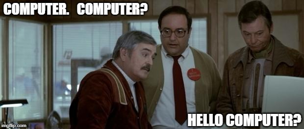 Before 'OK Google' and 'Hey Siri' | COMPUTER.   COMPUTER? HELLO COMPUTER? | image tagged in star trek iv hello computer,memes | made w/ Imgflip meme maker