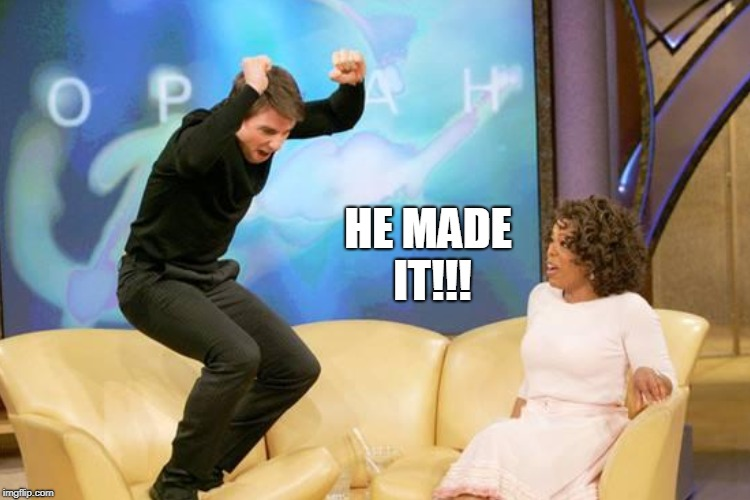 HE MADE IT!!! | made w/ Imgflip meme maker