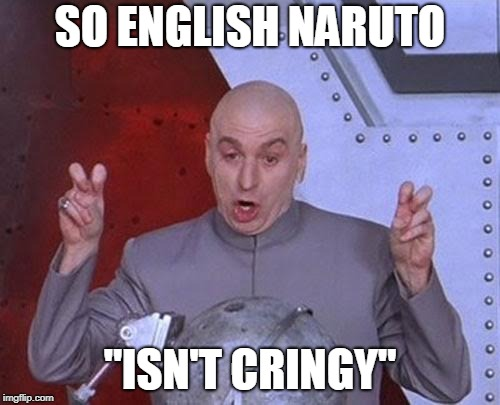 "Dr Evil Laser | SO ENGLISH NARUTO ""ISN'T CRINGY"" 