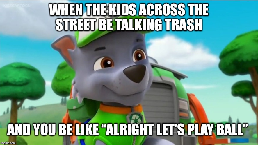 "PAW Patrol Oh Really? | WHEN THE KIDS ACROSS THE STREET BE TALKING TRASH AND YOU BE LIKE ""ALRIGHT LET'S PLAY BALL"" 