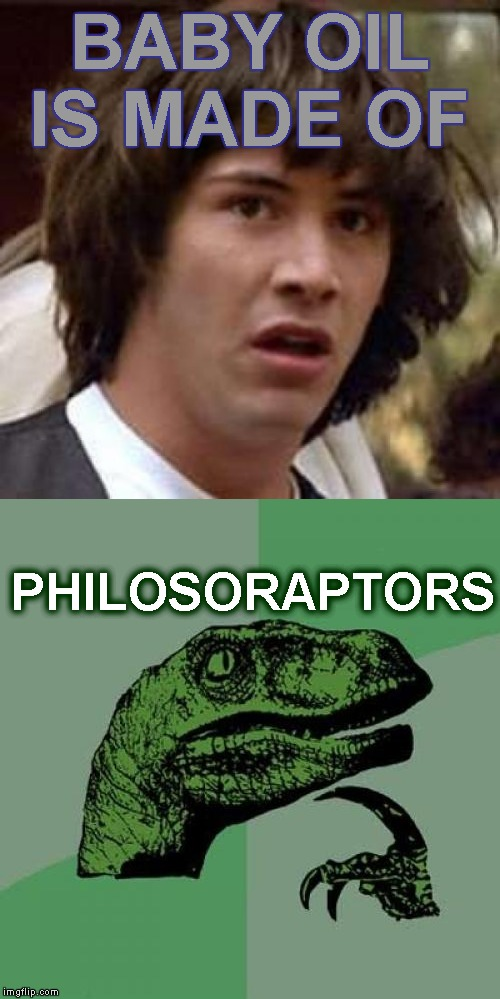 BABY OIL IS MADE OF PHILOSORAPTORS | made w/ Imgflip meme maker
