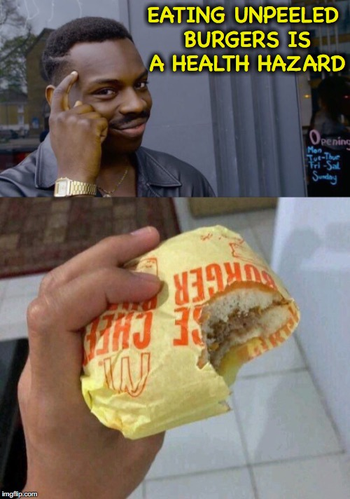 Caution | EATING UNPEELED BURGERS IS A HEALTH HAZARD | image tagged in roll safe think about it,cheeseburger | made w/ Imgflip meme maker